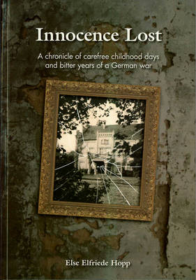 Innocence Lost: A Chronicle of Carefree Childhood Days and Bitter Years of a German War