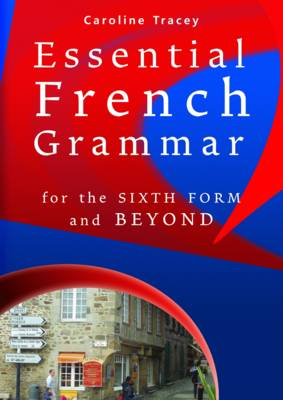 Essential French grammar for the sixth form and beyond