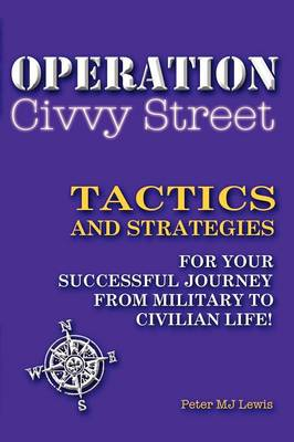 Operation Civvy Street: Tactics and Strategies for Your Successful Journey to Civilian Life
