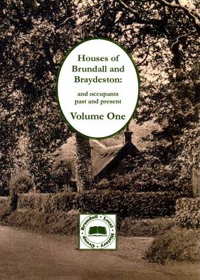 Houses of Brundall and Braydeston and Occupants Past and Present: Volume one