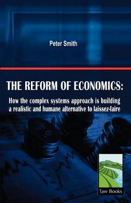The Reform of Economics: How the Complex Systems Approach is Building a Realistic and Humane Alternative to Laissez-Faire