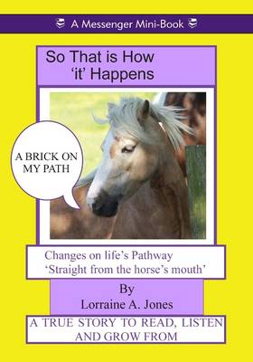 So That is How it Happens a Brick on My Path: Changes on Life's Pathways Straight from the Horse's Mouth