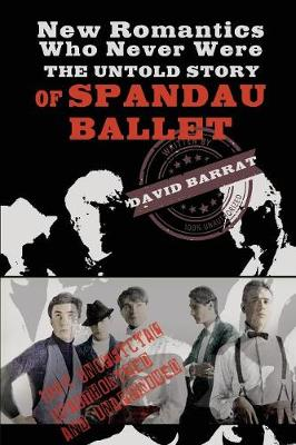 New Romantics Who Never Were: The Untold Story of Spandau Ballet