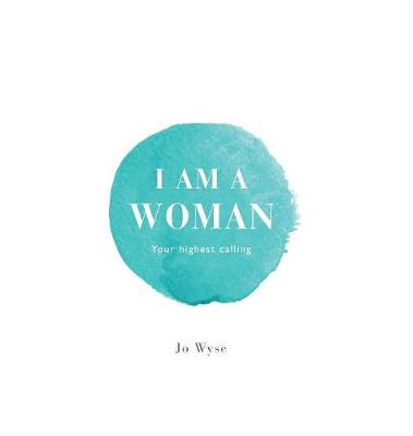 I Am A Woman: Your Highest Calling