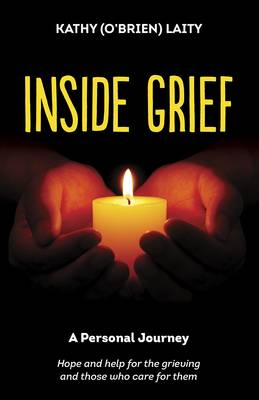 Inside Grief: A Personal Journey: Hope for the Grieving and Those Who Care for Them