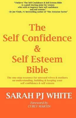 The Self Confidence & Self Esteem Bible: The One-stop Resource for Stressed Wives & Mothers on Understanding, Building and Keeping Your Self Confidence & Self Esteem