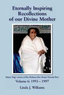 Eternally Inspiring Recollections of Our Divine Mother, Volume 6: 1993-1997
