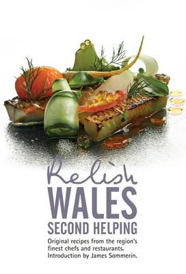 Relish Wales - Second Helping: Original Recipes from the Regions Finest Chefs and Restaurants