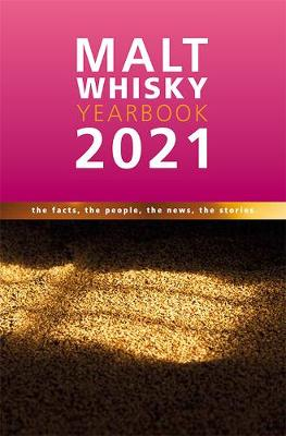 Malt Whisky Yearbook 2021: The Facts, the People, the News, the Stories