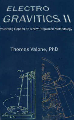 Electrogravitics II, 2nd Edition: Validating Reports on a New Propulsion Methodology