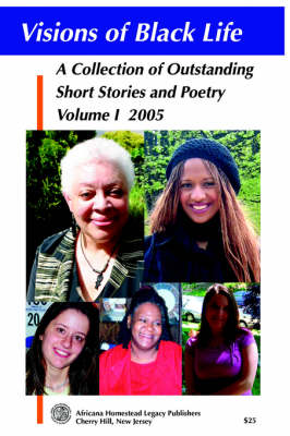 Visions of Black Life: An Outstanding Collection of Short Stories and Poetry, Volume I May 2005