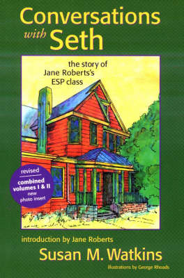 Conversations with Seth: The Story of Jane Roberts's ESP Classic: v. 1 & 2