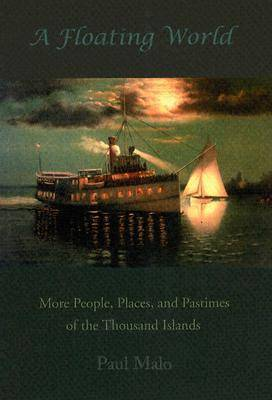 A Floating World: More People, Places, and Pastimes of the Thousand Islands