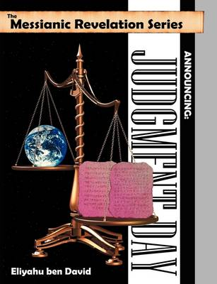 The Messianic Revelation Series V.1. Announcing: Judgment Day