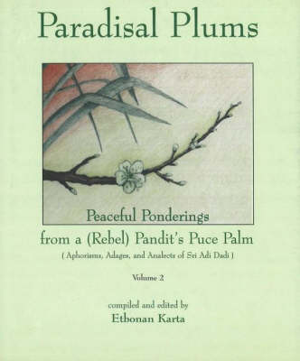 Paradisal Plums -- Peaceful Ponderings from a (Rebel) Pandit's Puce Palm, Volume 2: Aphorisms, Adages, & Analects of Sri Adi Dadi