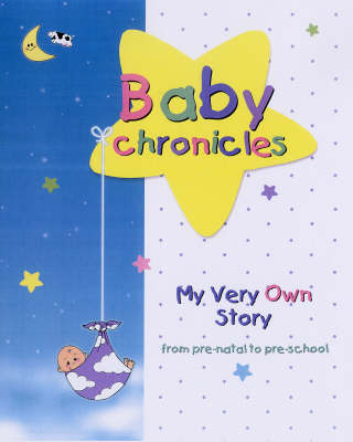 Baby Chronicles: My Very Own Story - from Pre-natal to Pre-school