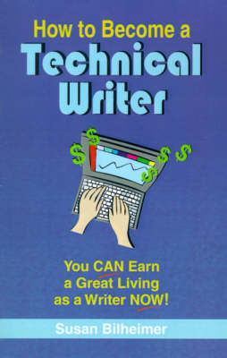 How to Become a Technical Writer: You Can Earn a Great Living as a Writer Now!