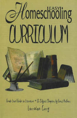 Easy Homeschooling Curriculum: Grade Level Guide to Literature and 16 Subject Chapters by Guest Authors
