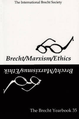 The Brecht Yearbook / Das Brecht Jahrbuch 35: Brecht-Marxism-Ethics