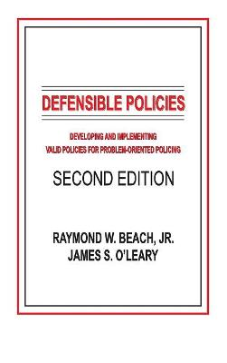 Defensible Policies: Developing and Implementing Valid Policies for Problem-oriented Policing, Second Edition