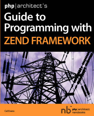 Php|architect's Guide to Programming with Zend Framework