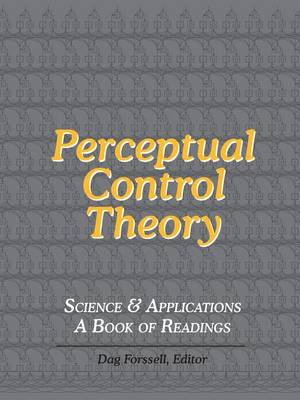 Perceptual Control Theory: Science & Applications - a Book of Readings