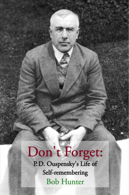 Don't Forget: P.D. Ouspensky's Life of Self-remembering