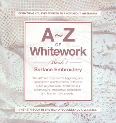 A-Z of White Work: Book 1: Surface Embroidery