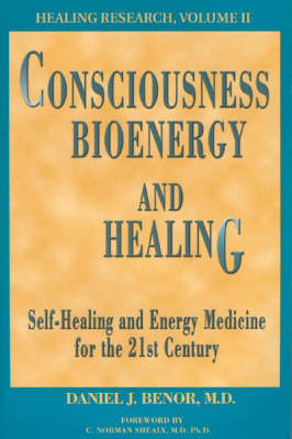 Consciousness, Bioenergy, and Healing: Self-Healing and Energy Medicine for the 21st Century