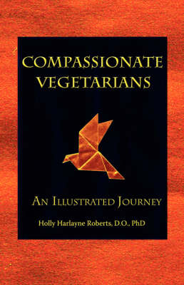 Compassionate Vegetarians, An Illustrated Journey