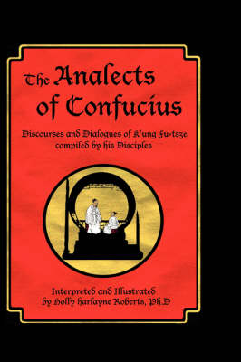 The Analects of Confucius: Discourses and Dialogues of K'ung Fu-tsze Compiled by His Disciples
