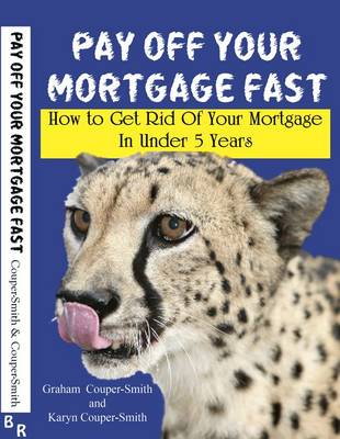 Pay Off Your Mortgage Fast: How to Get Rid of Your Mortgage in Under Five Years