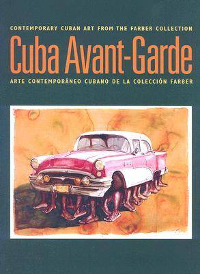 Cuba Avant-garde: Contemporary Cuban Art from the Farber Collection
