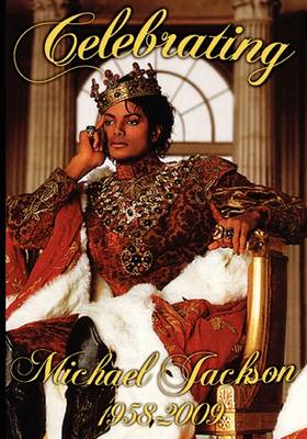Celebrating Michael Jackson Looking Back at the King of Pop