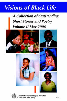 Visions of Black Life: A Collection of Outstanding Short Stories and Poetry, Vol II May 2006