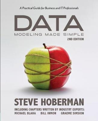 Data Modeling Made Simple: A Practical Guide for Business & IT Professionals: 2nd Edition