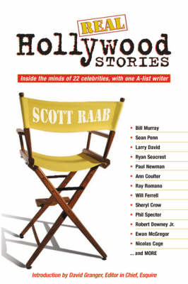 Real Hollywood Stories: Inside the Minds of 22 Celebrities, with One A-list, Brutally-honest Writer