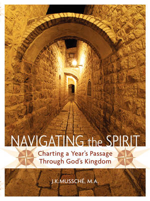 Navigating the Spirit: Charting a Year's Passage Through God's Kingdom