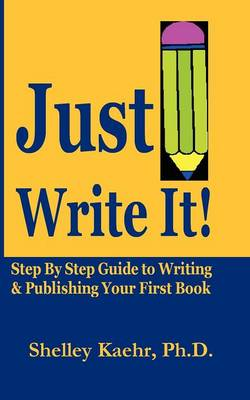 Just Write It: Step by Step Guide to Writing & Publishing Your First Book