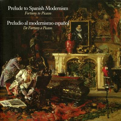 Prelude to Modern Spanish Modernism: Fortuna to Picasso