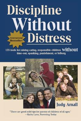 Discipline without Distress: 135 Tools for Raising Caring, Responsible Children without Time-Out, Spanking, Punishment or Bribery: 2nd Edition