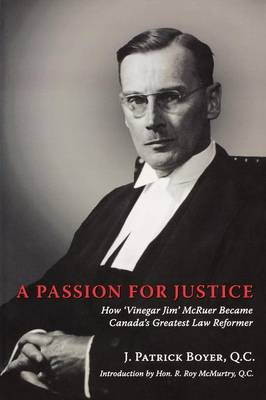 A Passion for Justice: How 'Vinegar Jim' McRuer Became Canada's Greatest Law Reformer