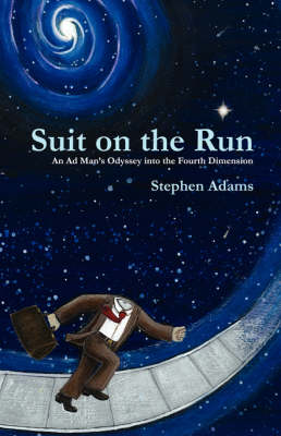 Suit on the Run: An Ad Man's Odyssey into the Fourth Dimension