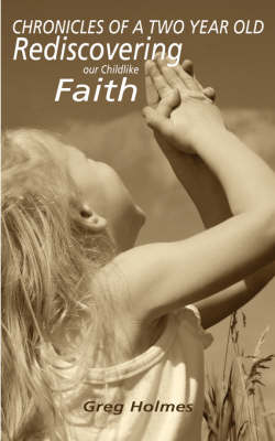 Chronicles of a Two Year Old: Rediscovering Our Childlike Faith