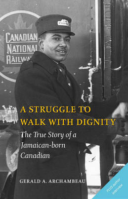 A Struggle to Walk With Dignity: The True Story of a Jamaican-born Canadian