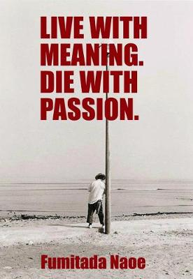 Live with Meaning. Die with Passion