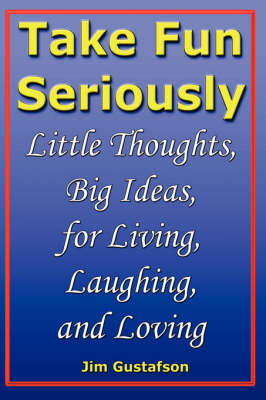 Take Fun Seriously: Little Thoughts, Big Ideas, for Living, Laughing, and Loving