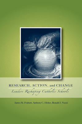 Research, Action, and Change: Leaders Reshaping Catholic Schools