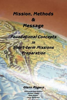 Mission, Message and Methods: Foundational Concepts in Short-term Missions Preparation