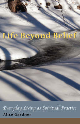 Life Beyond Belief, Everyday Living as Spiritual Practice